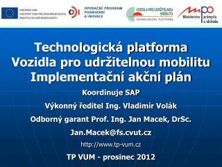 Technologická platforma  Vozidla pro udržitelnou mobilitu Implementační akční plán Koordinuje SAP