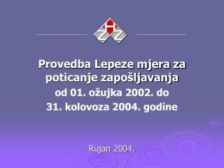 Provedba Lepeze mjera za poticanje zapošljavanja od 01. ožujka 2002. do  31. kolovoza 2004. godine
