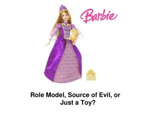 Role Model, Source of Evil, or                     Just a Toy?