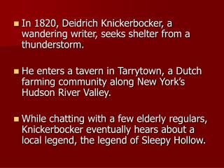 In 1820, Deidrich Knickerbocker, a wandering writer, seeks shelter from a thunderstorm.