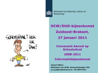OCW/DUO-bijeenkomst Zuidoost-Brabant,  27 januari 2011 Convenant Aanval op Schooluitval  2008-2011