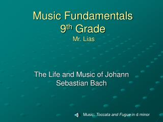 Music Fundamentals 9 th  Grade  Mr. Lias