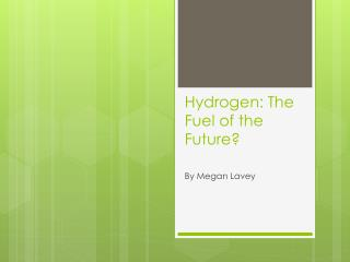 Hydrogen: The Fuel of the Future?