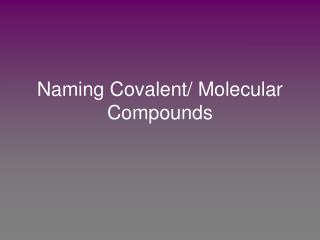 Naming Covalent/ Molecular Compounds
