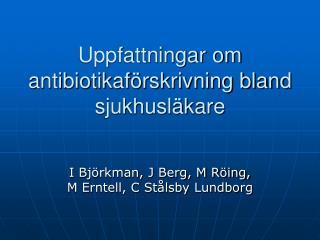 Uppfattningar om antibiotikaf�rskrivning bland sjukhusl�kare