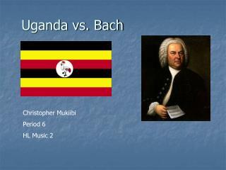 Uganda vs. Bach