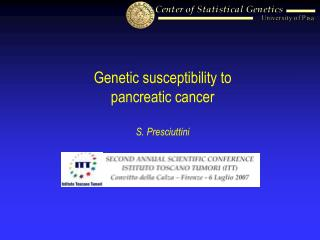 Genetic susceptibility to pancreatic cancer S. Presciuttini