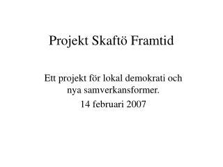 Projekt Skaft� Framtid