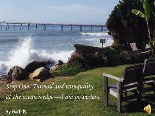 Step One: Turmoil and tranquility at the ocean's edge—I am powerless By Barb R.