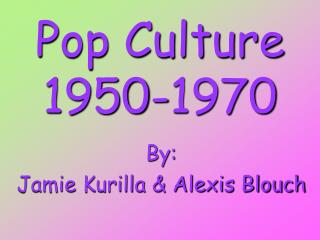 Pop Culture 1950-1970