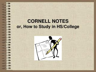 CORNELL NOTES or, How to Study in HS/College