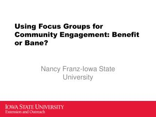 Using Focus Groups for Community Engagement: Benefit or Bane?