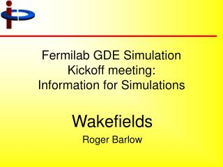 Fermilab GDE Simulation  Kickoff meeting: Information for Simulations