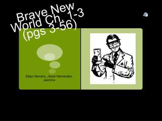 Brave New World Ch. 1-3 (pgs 3-56)