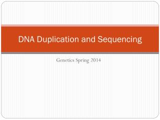 DNA Duplication and Sequencing