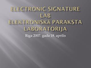 Electronic Signature Lab Elektroniskā paraksta laboratorija