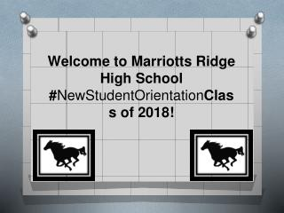 Welcome to Marriotts Ridge  High School # NewStudentOrientation Class of 2018!