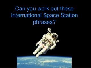 Can you work out these International Space Station phrases?
