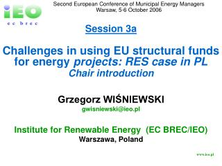 Session 3a Challenges in using EU structural funds for energy  projects :  RES case in PL