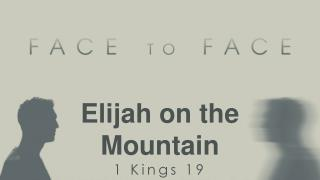 Elijah on the Mountain 1 Kings 19