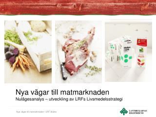 Nya vägar till matmarknaden Nulägesanalys – utveckling av LRFs Livsmedelsstrategi
