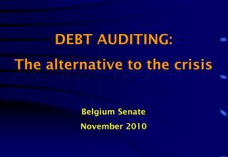 DEBT AUDITING:  The alternative to the crisis Belgium Senate November 2010