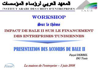 WORKSHOP Sur le thème IMPACT DE BALE II SUR LE FINANCEMENT  DES ENTREPRISES TUNISIENNES