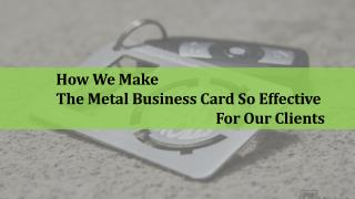 How We Make The Metal Business Card So Effective