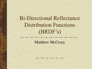 Bi-Directional Reflectance Distribution Functions (BRDF's)