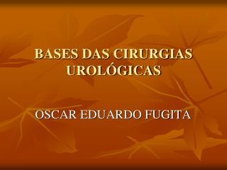 BASES DAS CIRURGIAS UROLÓGICAS