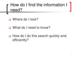 How do I find the information I need?