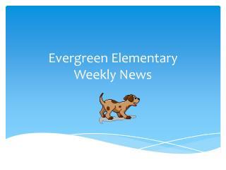 Evergreen Elementary Weekly News