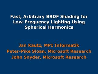 Fast, Arbitrary BRDF Shading for Low-Frequency Lighting Using Spherical Harmonics