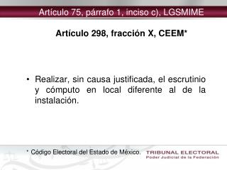Artículo 75, párrafo 1, inciso c), LGSMIME Artículo 298, fracción X, CEEM*