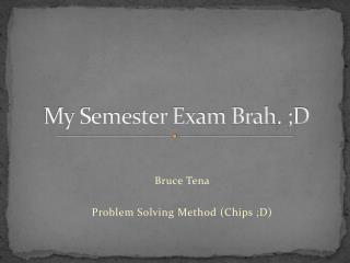 My Semester Exam  Brah . ;D