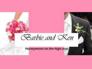 Barbie and Ken Honeymoon on the high seas
