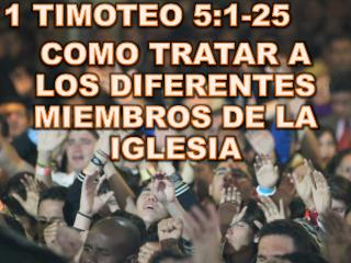 1 TIMOTEO 5:1-25 COMO  TRATAR A LOS DIFERENTES MIEMBROS DE LA IGLESIA