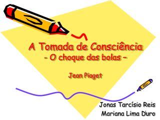 A Tomada de Consciência - O choque das bolas – Jean Piaget