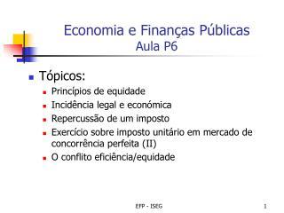 Economia e Finanças Públicas  Aula P6