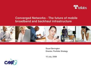 Converged Networks - The future of mobile broadband and backhaul infrastructure