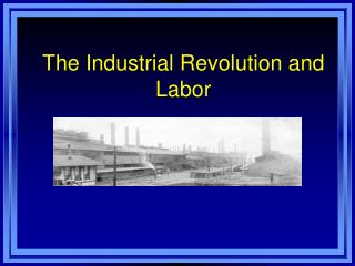 The Industrial Revolution and Labor