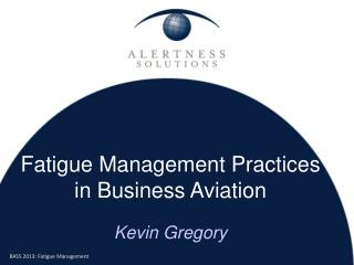 Fatigue Management Practices in Business Aviation Kevin Gregory