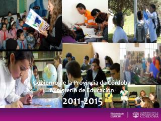Gobierno de la Provincia de Córdoba Ministerio de Educación 2011-2015