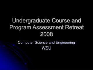 Undergraduate Course and Program Assessment Retreat 2008