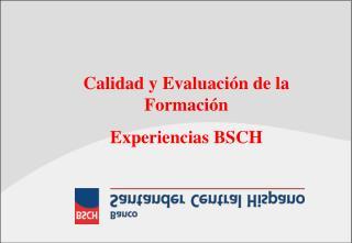 Calidad y Evaluación de la Formación Experiencias BSCH