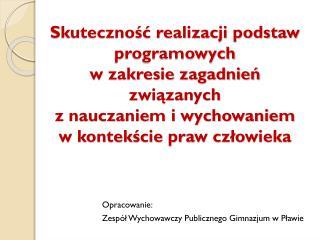 Opracowanie: Zespół Wychowawczy Publicznego Gimnazjum w Pławie