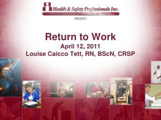Return to Work April 12, 2011 Louise Caicco Tett, RN, BScN, CRSP