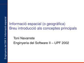 Informació espacial (o geogràfica) Breu introducció als conceptes principals
