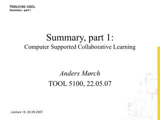 Summary, part 1:  Computer Supported Collaborative Learning