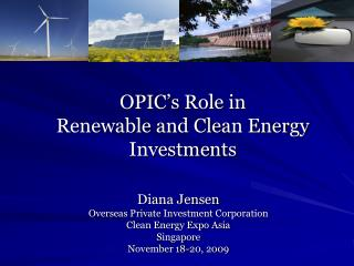 OPIC s Role in  Renewable and Clean Energy Investments